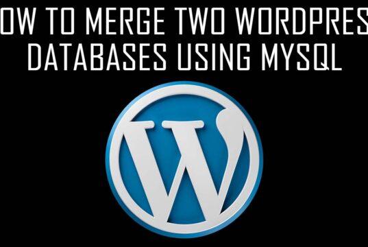 How to Merge Two WordPress Databases using MySQL