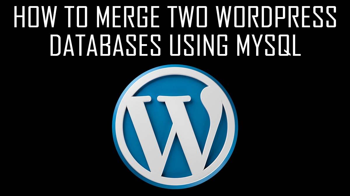 How to Merge Two WordPress Databases using MySQL - phpMyAdmin export