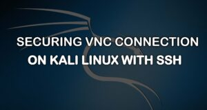 Securing VNC Connection on Kali Linux with SSH
